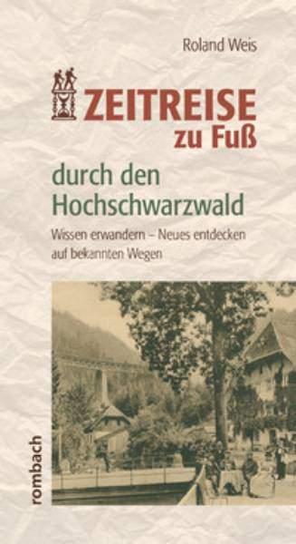 Zeitreise zu Fuß durch den Hochschwarzwald